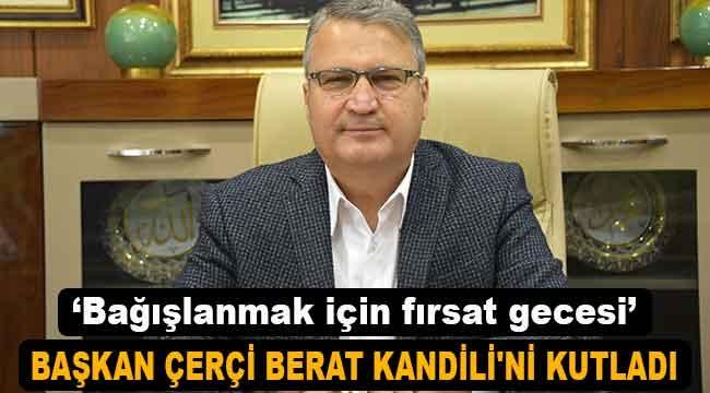 Başkan Çerçi'den Berat Kandili mesajı