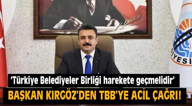 Başkan Kırgöz: Türkiye Belediyeler Birliği harekete geçmelidir