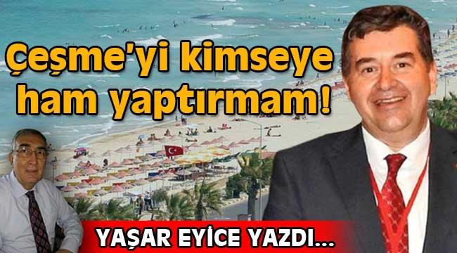 Belediye Başkanı Ekrem Oran: Çeşme'yi kimseye ham yaptırmam!