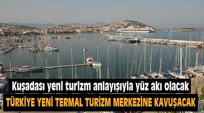 Kuşadası yeni turizm anlayışıyla Türkiye'nin yüz akı olacak