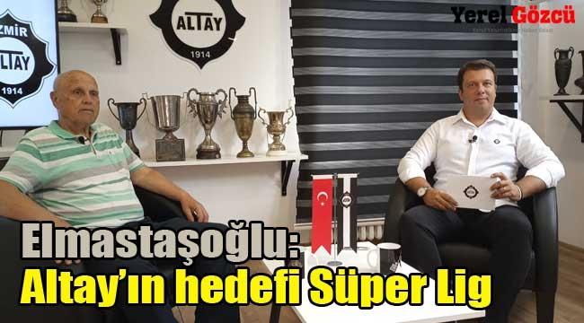 Elmastaşoğlu: Altay'ın hedefi Süper Lig