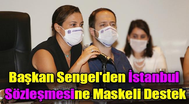 Başkan Sengel'den İstanbul Sözleşmesine Maskeli Destek