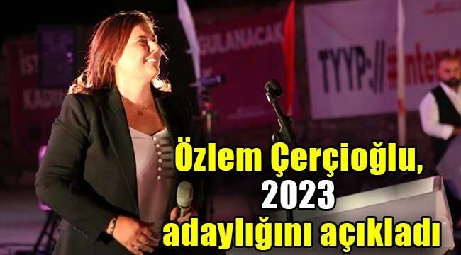 Özlem Çerçioğlu, 2023 adaylığını açıkladı
