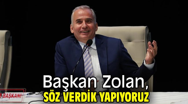 Başkan Zolan, Söz verdik yapıyoruz