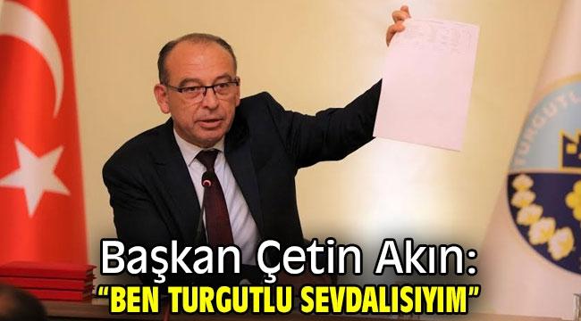 """Başkan Çetin Akın: """"Ben Turgutlu Sevdalısıyım"""""""