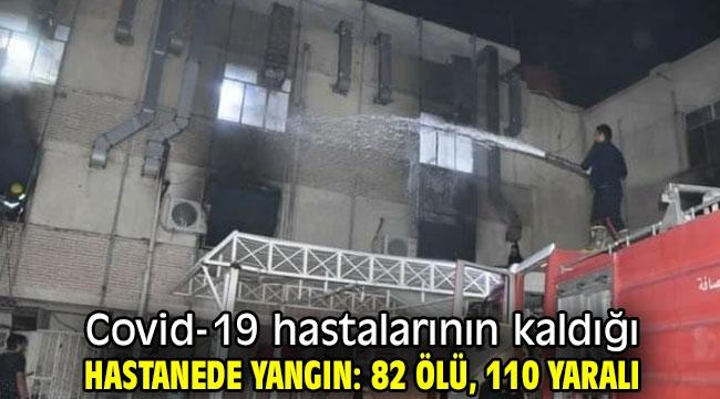 Covid-19 hastalarının kaldığı hastanede yangın: 82 ölü, 110 yaralı