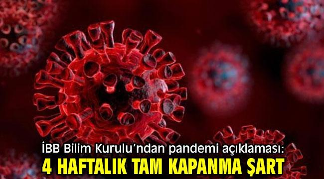 İBB Bilim Kurulu'ndan pandemi açıklaması! 4 haftalık tam kapanma şart