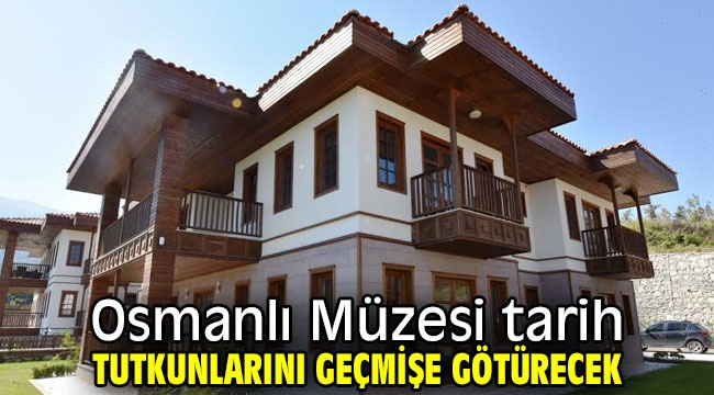 Osmanlı Müzesi tarih tutkunlarını geçmişe götürecek