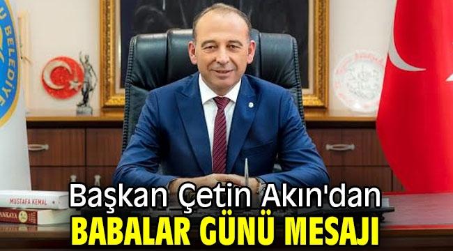 Başkan Çetin Akın'dan Babalar Günü mesajı